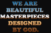 we-are-beautiful-masterpieces-designed-by-god-bible-quote