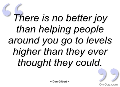 there-is-no-better-joy-than-helping-people-dan-gilbert